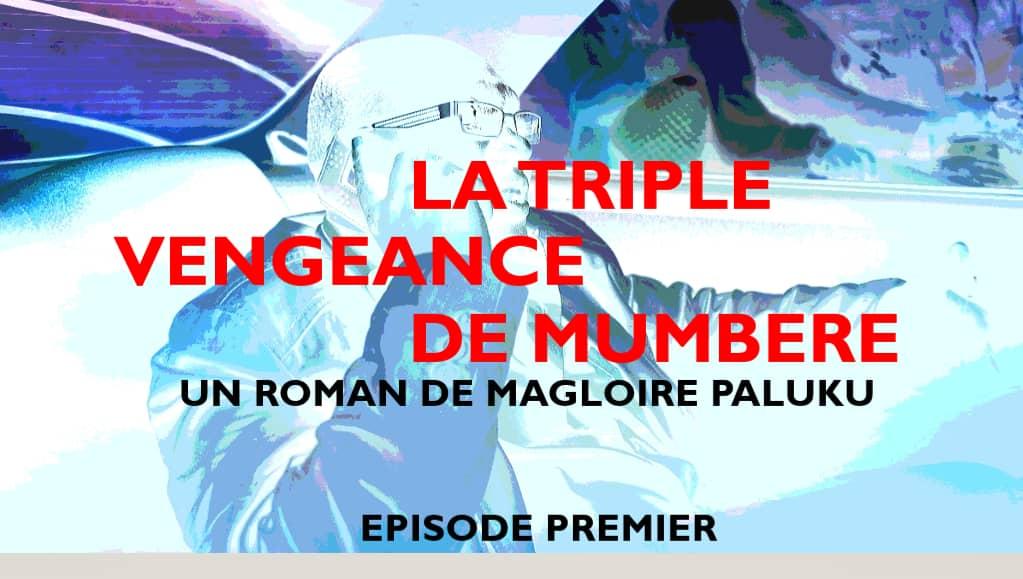 LA TRIPLE VENGEANCE DE MUMBERE [ROMAN DE MAGLOIRE PALUKU]